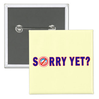 Sorry Yet? Anti Obama Products Pinback Button