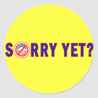 Sorry Yet? Anti Obama Products Round Stickers