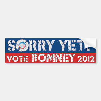Sorry Yet? Vote Romney Bumper Sticker