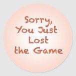 Sorry, You Just Lost the Game Round Sticker