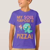 Soul | 22 - My Soul Purpose Is Pizza T-Shirt