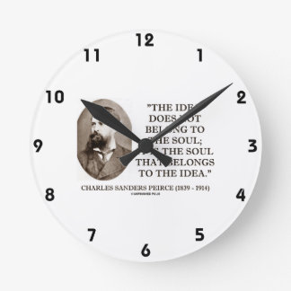 Soul That Belongs To The Idea Charles Pierce Quote Round Clock