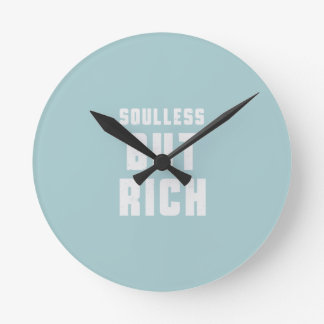 Soulless, but Rich Round Clock