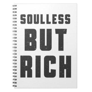 Soulless, but Rich Spiral Notebook