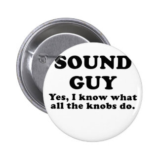 Sound Guy Yes I know what all the Knobs do Pinback Button