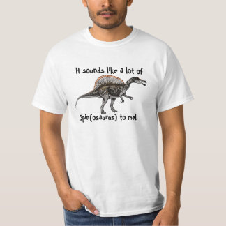 Sounds Like A Lot Of Spin - Dinosaur T-Shirt