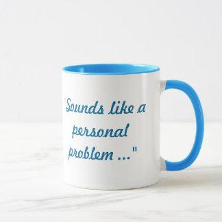 Sounds like a personal problem mug