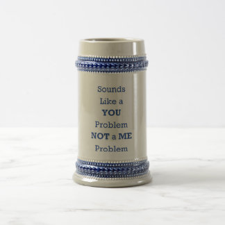 Sounds Like a YOU Problem NOT a ME Problem 18 Oz Beer Stein