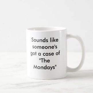 """Sounds like someone's got a case of """"The Mondays"""" Coffee Mugs"""