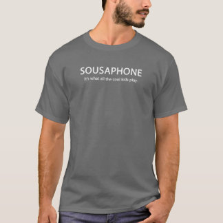 SOUSAPHONE. It's what all the cool kids play T-Shirt