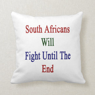 South Africans Will Fight Until The End Throw Pillow