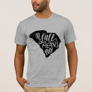 """South Carolina """"Y'all Means All"""" Equality T-Shirt"""