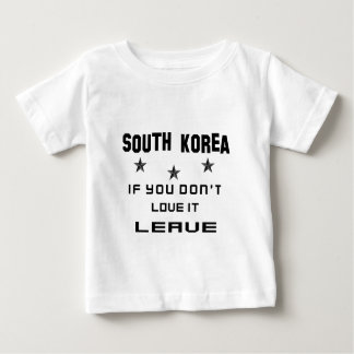 South Korea If you don't love it, Leave Baby T-Shirt