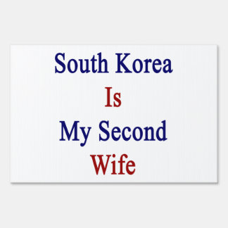 South Korea Is My Second Wife Yard Signs
