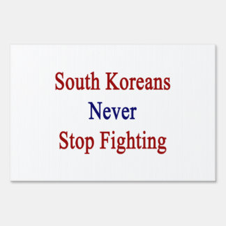 South Koreans Never Stop Fighting Lawn Sign