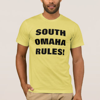SOUTH OMAHA RULES! T-Shirt