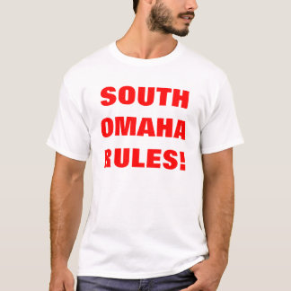 SOUTH OMAHA RULES! T-Shirt