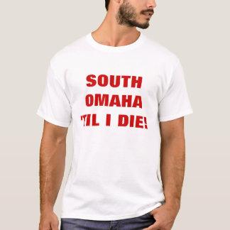 SOUTH OMAHA 'TIL I DIE! T-Shirt