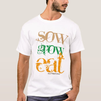 sow grow eat T-Shirt
