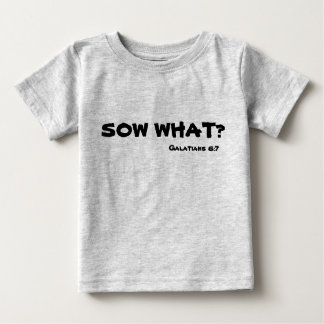 Sow What? Infant tee