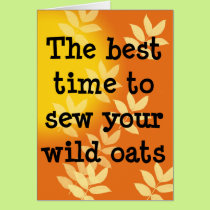 Sow Your Wild Oats Birthday Card