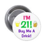 ¡Soy 21! Cómpreme un perno de la bebida Pin Redondo 5 Cm