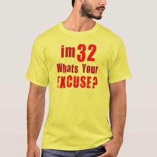 ¿Soy 32, cuáles soy su excusa? Cumpleaños Playera