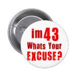 ¿Soy 43, cuáles soy su excusa? Cumpleaños Pins