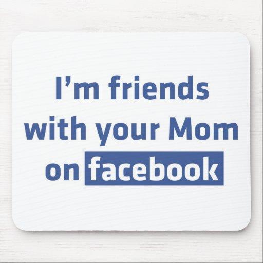 Soy amigos con su mamá en facebook mousepad
