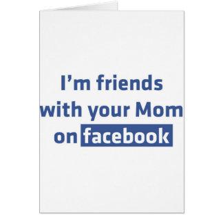 Soy amigos con su mamá en facebook tarjetas