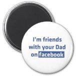 Soy amigos con su papá en facebook imán de frigorífico