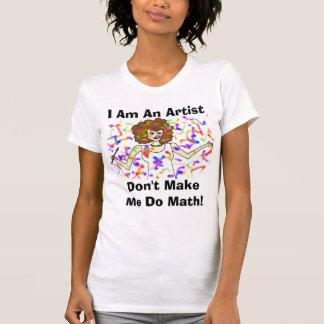 ¡Soy artista, no hago que hace matemáticas! Remera