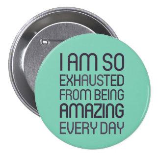 Soy así que agotado de ser asombroso cada día pin redondo 7 cm