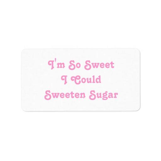 Soy así que dulce que podría azucarar el azúcar. L Etiqueta De Dirección