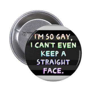 Soy así que gay, no puedo incluso guardar una cara pin redondo de 2 pulgadas