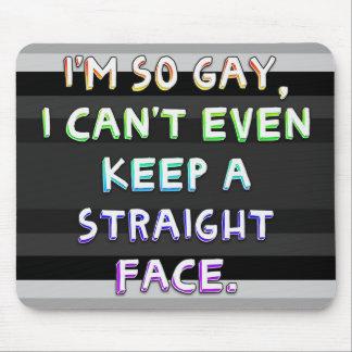 Soy así que gay, no puedo incluso guardar una cara tapetes de ratón
