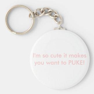 ¡Soy así que lindo hace que usted quiere PUKE! Llavero Redondo Tipo Pin