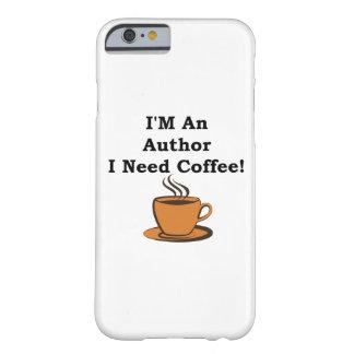¡Soy autor, yo necesito el café! Funda De iPhone 6 Barely There