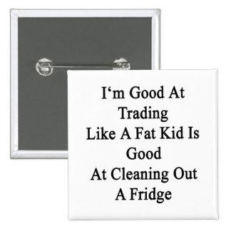 Soy bueno en el comercio como un niño gordo soy chapa cuadrada 5 cm
