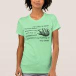 soy como una pereza porque confundo a veces a mi A Camiseta