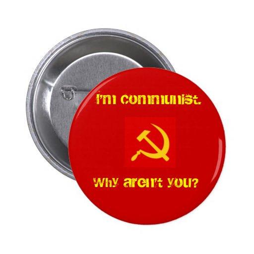 ¿Soy comunista, por qué no soy usted? Pin.