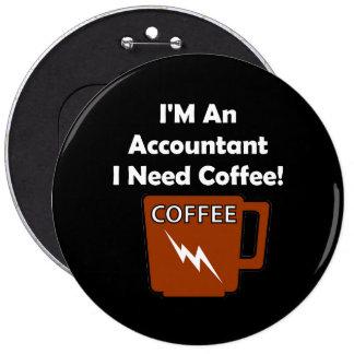 ¡Soy contable, yo necesito el café! Pin Redondo De 6 Pulgadas