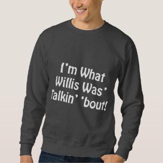 ¡Soy cuál era combate de Talkin Willis '! Sudadera Con Capucha
