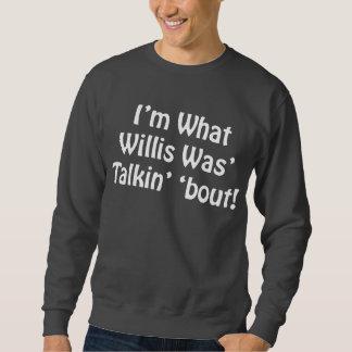 ¡Soy cuál era combate de Talkin Willis '! Suéter