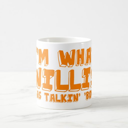 """Soy cuál era combate del talking Willis """" Taza De Café"""
