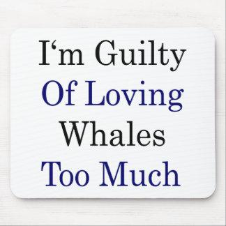Soy culpable de ballenas cariñosas demasiado tapetes de ratones