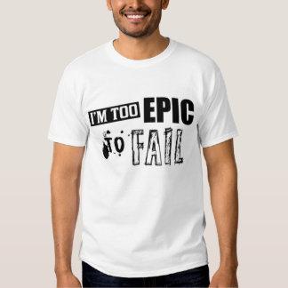 Soy demasiado épico fallar la camiseta remeras
