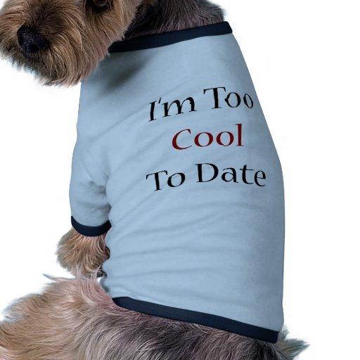 Soy demasiado fresco hasta la fecha camiseta con mangas para perro