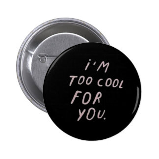"""Soy demasiado fresco para usted"" insignia Pin Redondo De 2 Pulgadas"