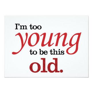 Soy demasiado joven ser esta vieja toma divertida invitaciones personalizada
